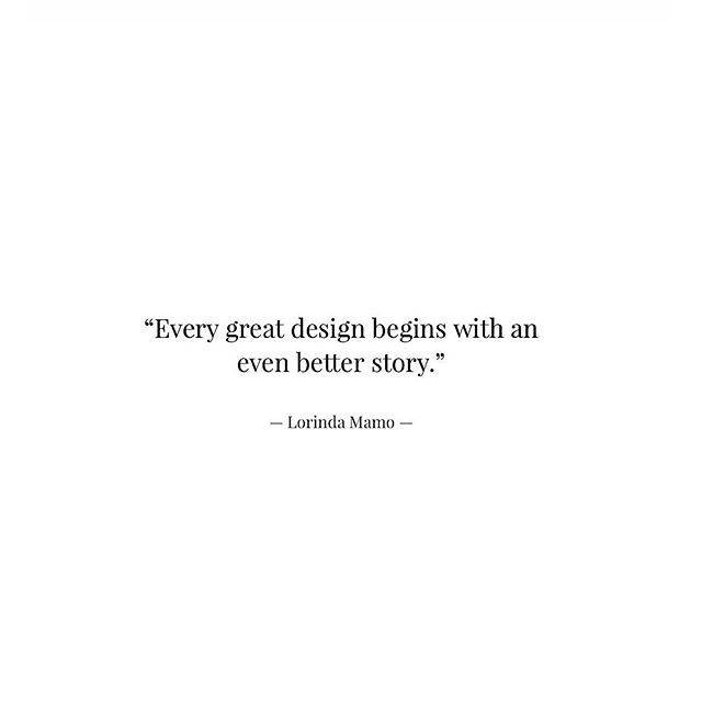 """Every great #design begins with an even better #story."" — Lorinda Mamo —— #lorindamamo #quoteoftheday"