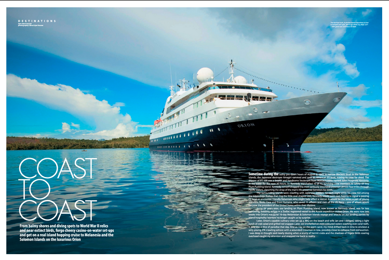 Orion South Pacific Cruise - Men's Foli  o  From balmy shores and diving spots to World War II relics and near extinct birds, forgo cheesy casino-on-water setups and read about a real island hopping cruise to Melanesia and the Solomon Islands on the luxurious Orion.    READ ARTICLE