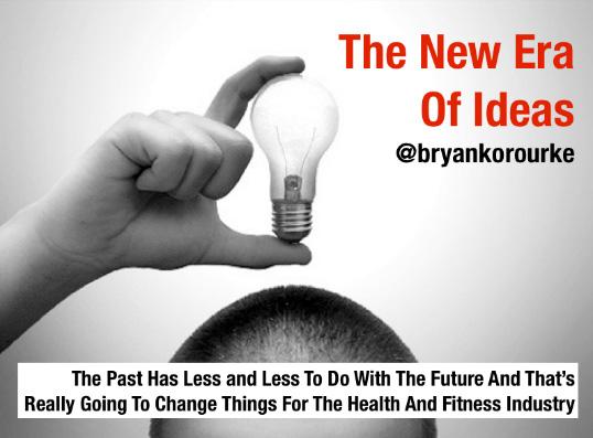 the-new-era-of-ideas-by-bryan-k-orourke-fitness-industry-blog.jpg