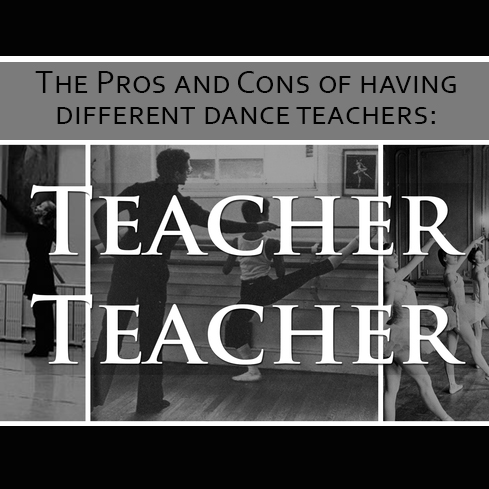 The Pros and Cons of having different Dance Teachers