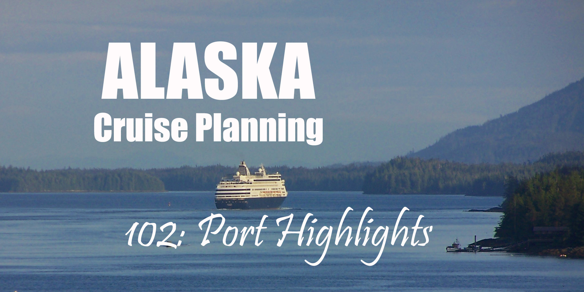 Alaska Cruise Planning 102 Header.jpg