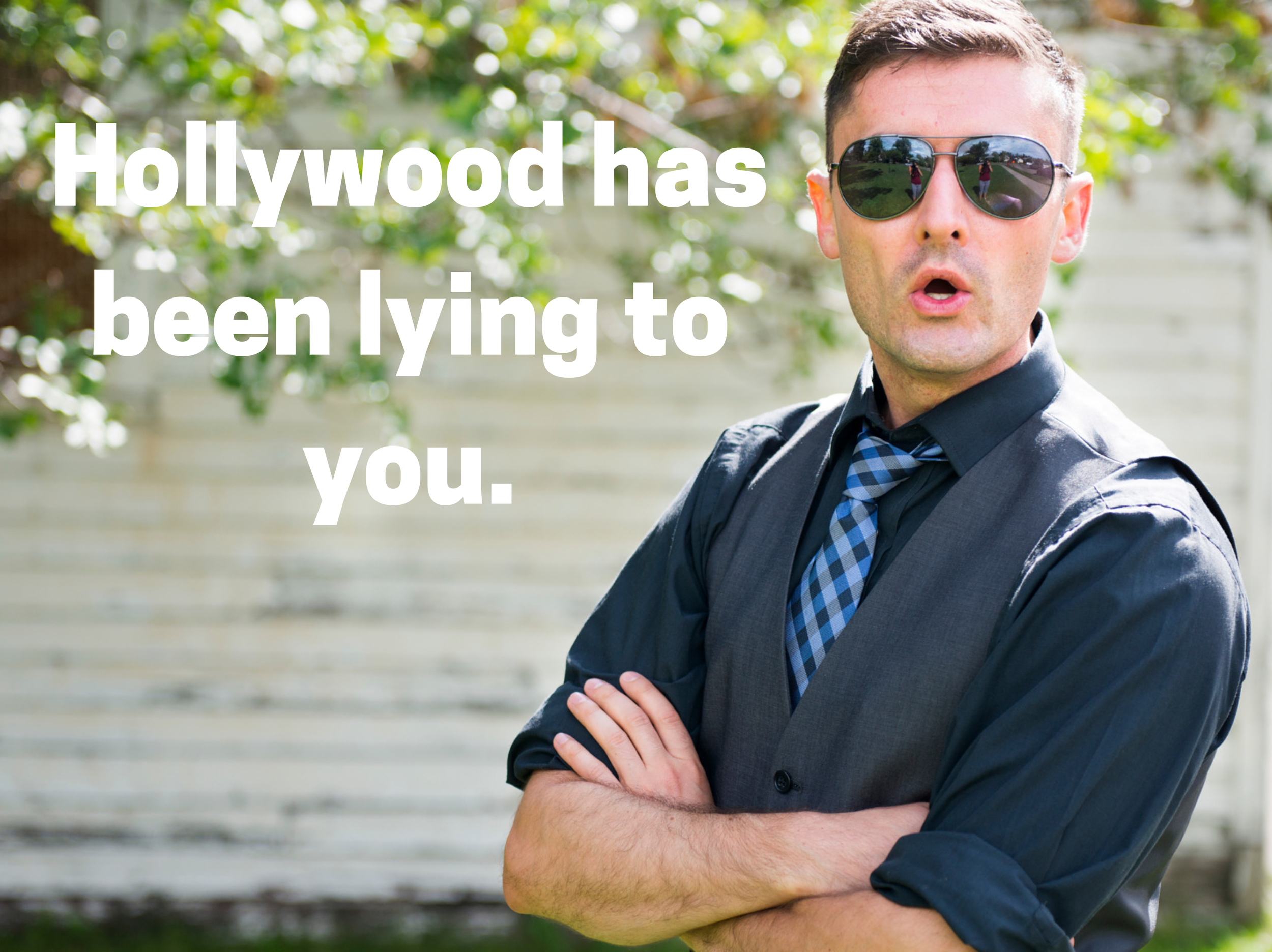 Hollywood's been lying to you