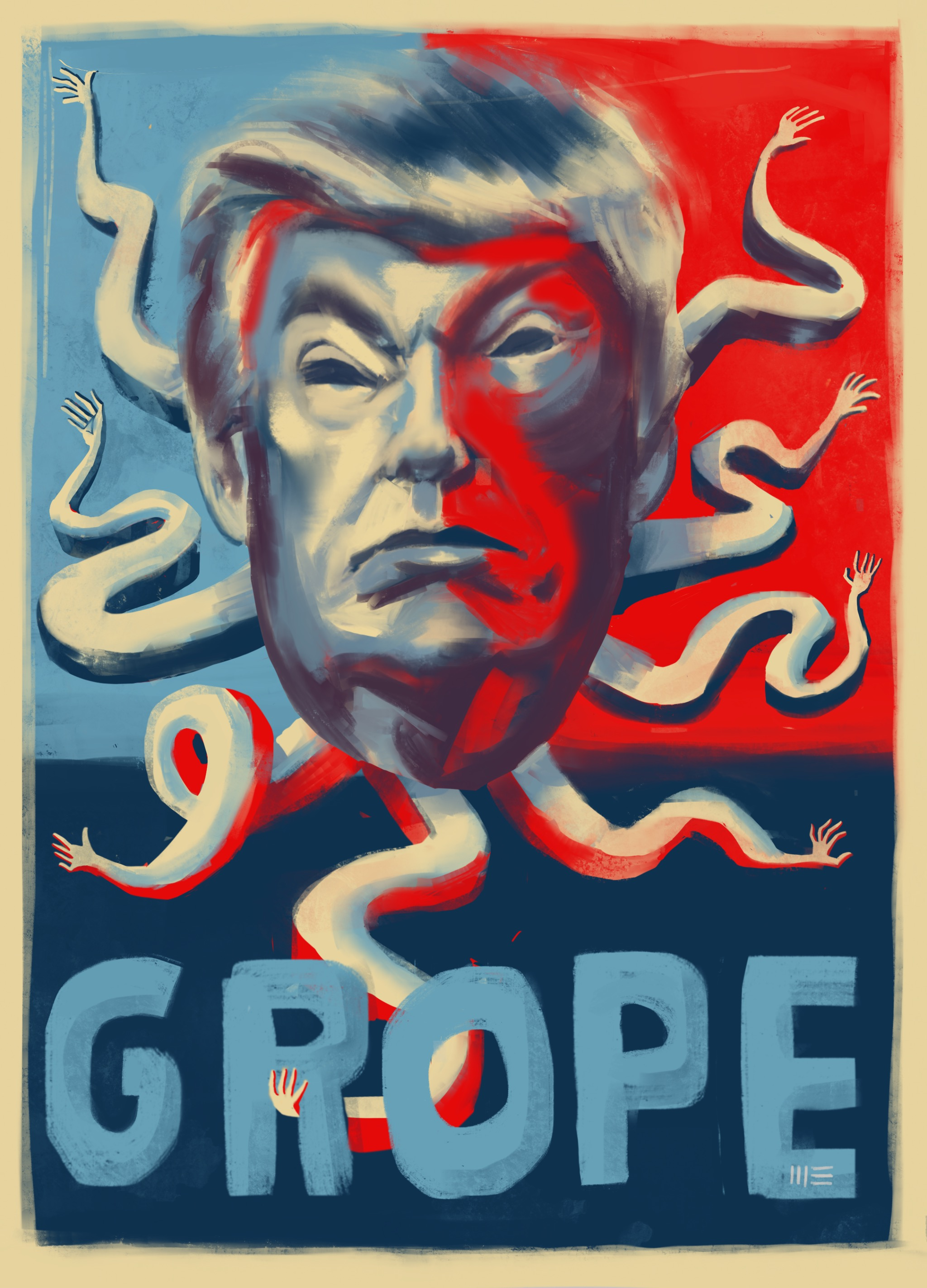 """""""Sir Gropes Alot""""  Trump Campaign Poster Suggestion. An update on the transcendent Obama 'Hope' presidential poster by Shepard Fairey which captured the spirit of his meteoric rise and tapped into the nation's psyche (or at least half of us anyway).  Trump of course has never faced this kind of scrutiny, but the things he said about women are both disgusting and truly reveal how out of synch with the world he is."""