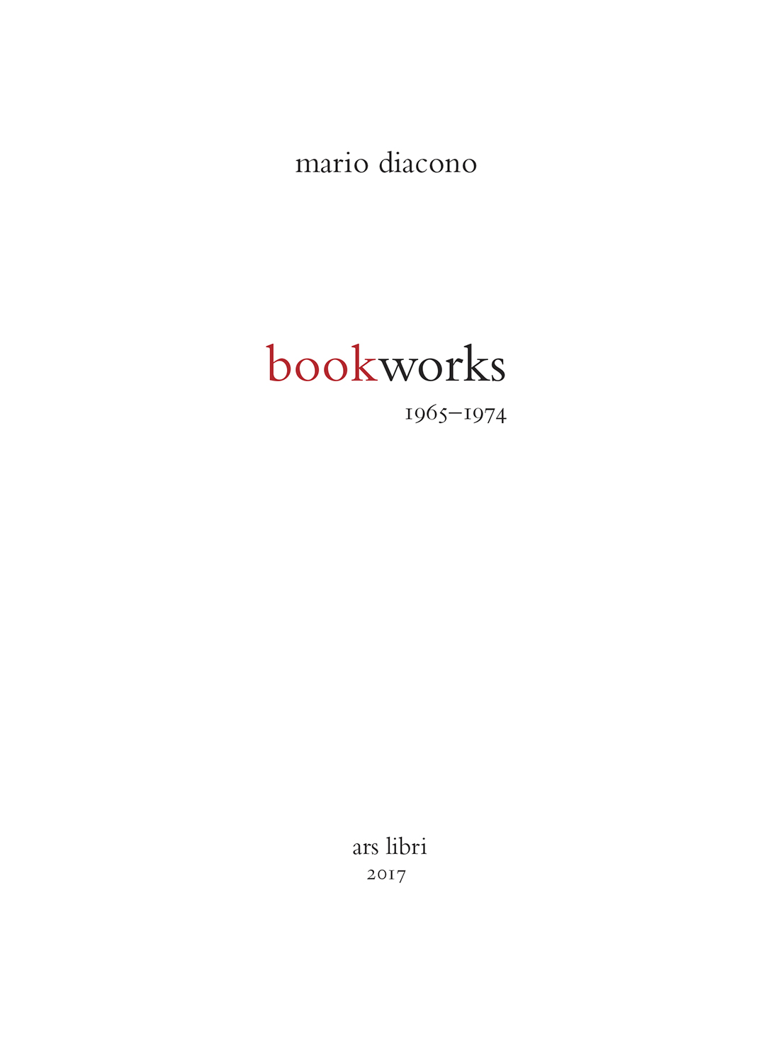 Mario Diacomo Bookworks  5 x 7 inches, 28 pages, printed on Mohawk Superfine Published by Ars Libri, 2017 Designed by Stephen Stinehour Printed by Puritan Capital on an HP Indigo Digital Press
