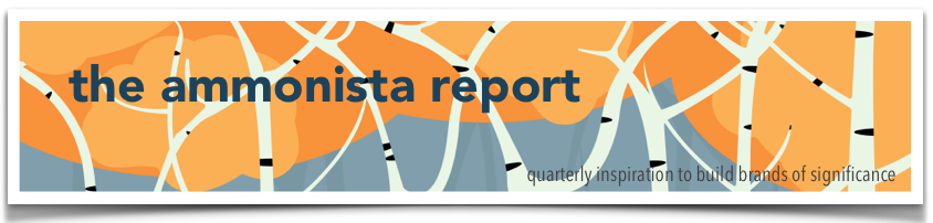 The Ammonista Report: quarterly inspiration to build brands of significance