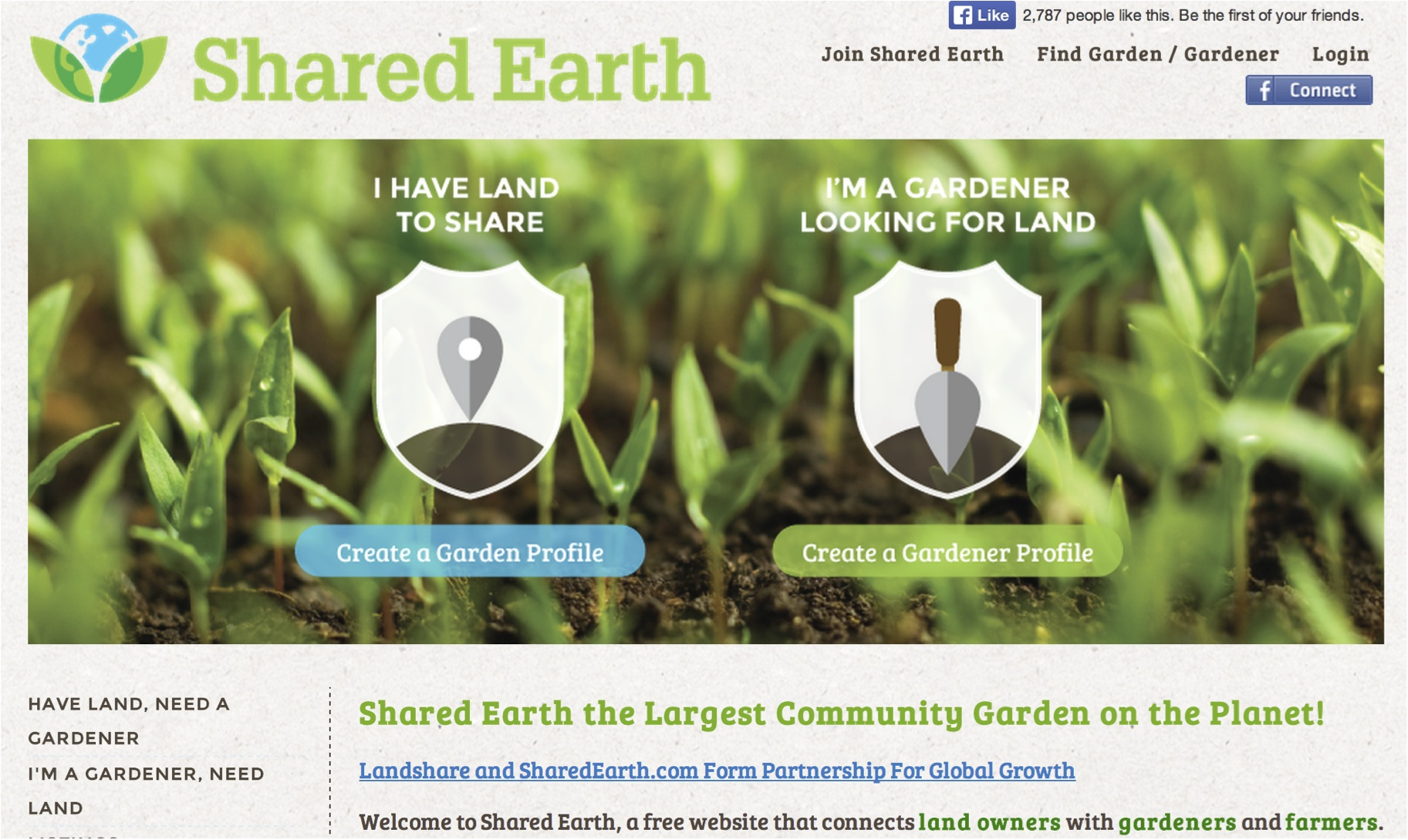 S  haredEarth , a free site that connects landowners with gardeners interested in expanding their garden and farmers in need of space to grow crops. Here you can find access land in exchange for sharing some of the bounty with the landowner.      Image Courtesy:  SharedEarth.com
