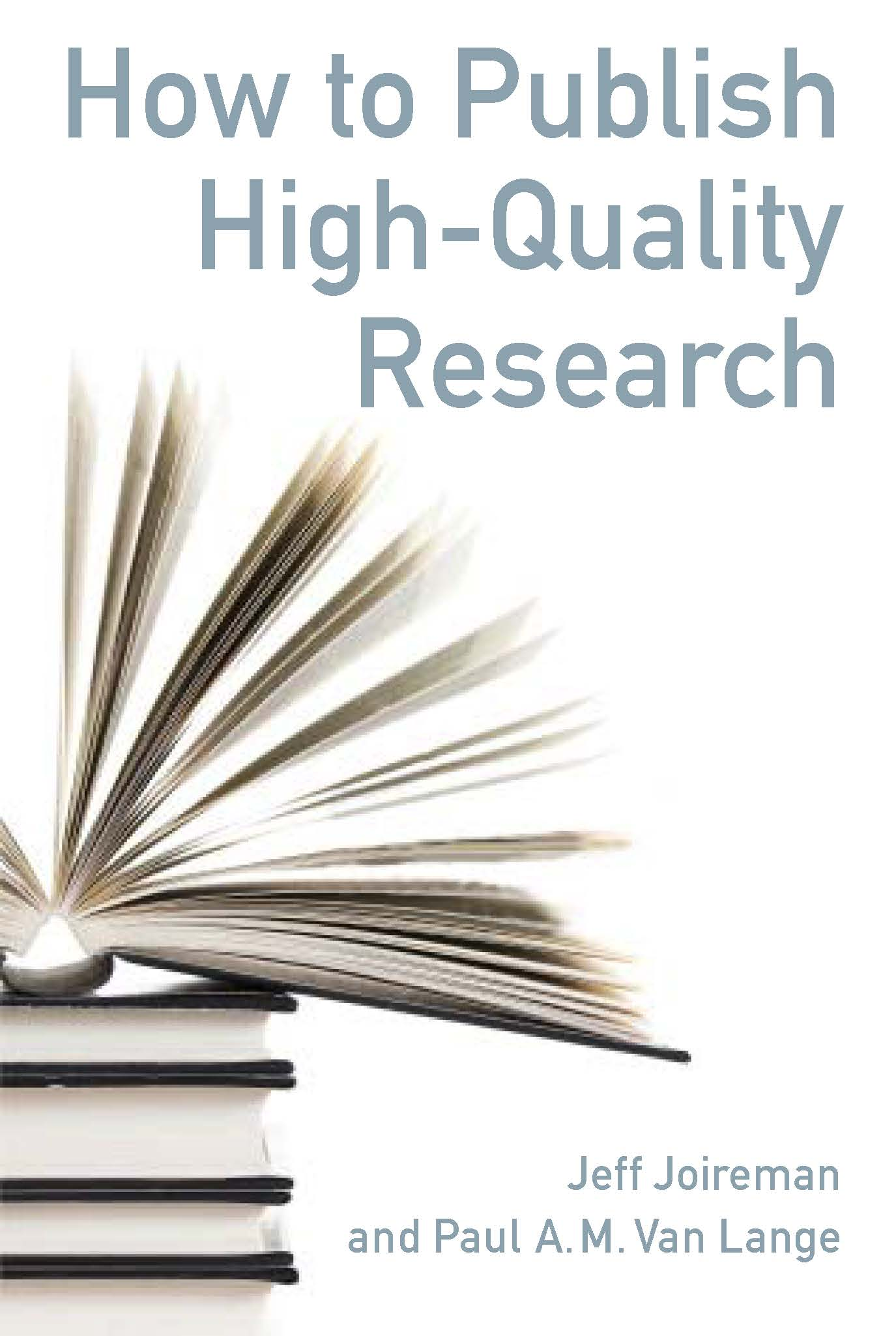 Joireman, J. A., & Van Lange, P. A. M.   (2015).  How to Publish High Quality Research: Discovering, Building, and Sharing.  American Psychological Association. Washington DC.
