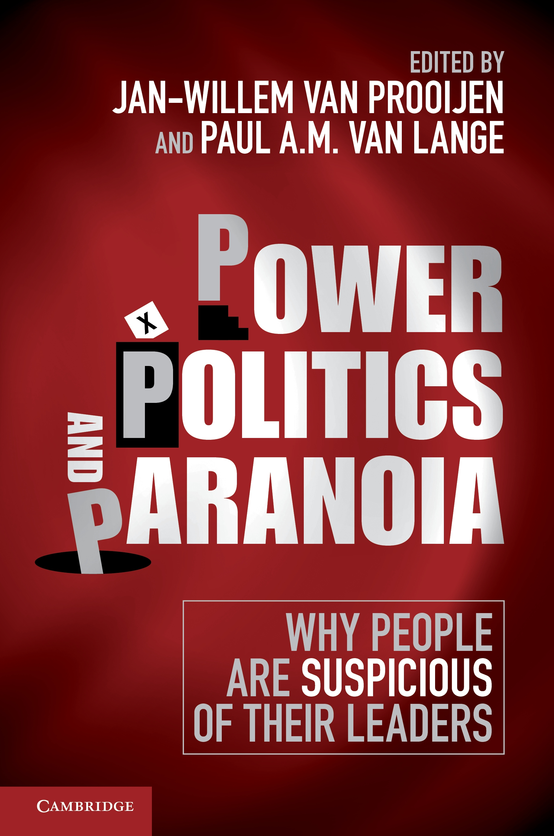 Van Prooijen, J. W., & Van Lange, P. A. M. (2014, Eds).   Power, politics, and paranoia: Why people are suspicious of their leaders.     Cambridge University Press.