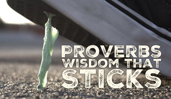 Proverbs - Wisdom That Sticks - Week 1 : Proverbs 1:1-7