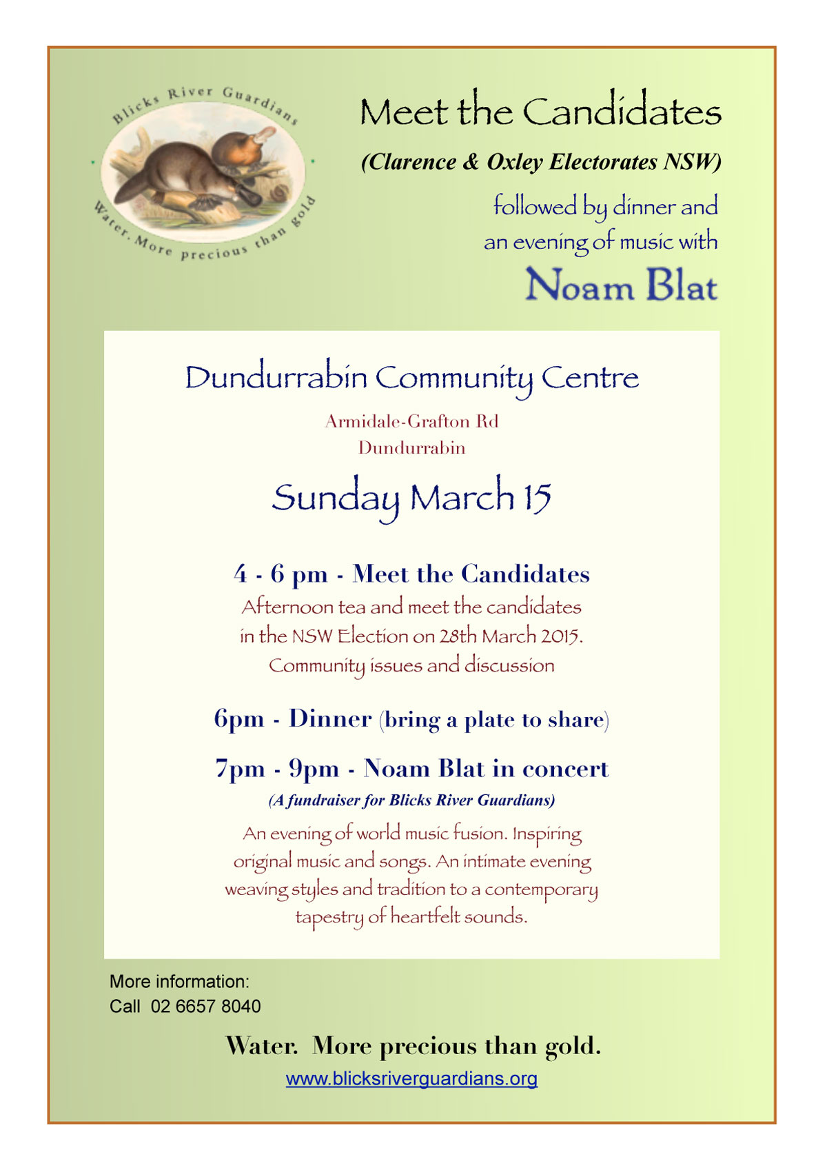 "Meet the Candidates in the NSW State Election at Dundurrabin    The Blicks River Guardians invite you to attend an afternoon tea with NSW election candidates at Dundurrabin Community Centre, 4pm on Sunday 15  th   March. This event, on the beautiful Dorrigo Plateau, provides a great opportunity for you to come and meet the candidates from both the Oxley and Clarence electorates. There will be time for Q & A about the issues that are important to you and following at 6pm will be a community dinner (bring a plate to share) and a fundraiser for the Blicks River Guardians with local musician and songwriter Noam Blat.    Mineral exploration on the Dorrigo Plateau and across the New England fold belt has increased in recent years. The Clarence catchment has a number of active exploration leases for gold, antimony and other minerals, with Anchor Resources prospecting near the Blicks River at Dundurrabin and at Wild Cattle Creek near Dorrigo. Also on the Clarence,  Australia United Mining (Altius) is exploring for gold in the Orara Valley near Coffs Harbour. The Hillgrove mine in the Macleay catchment has plans to reopen with a proposal for a second mine awaiting approval. Other large gold and mineral exploration leases are active at Uralla and Armidale.    The increase in mineral exploration above coastal water catchments across our region concerns local residents.     ""Some of this exploration is being supported with taxpayers money by the state government, despite the list of contamination events that have polluted regional waterways in recent decades,"" said Blicks River Guardians' spokesperson Meredith Stanton, ""Major rainfall events have led to heavy metal contamination polluting the Clarence River at Timbarra in 2001, the Macleay River at Bellbrook in 2009 and at North Parkes a gold and copper mine spill killed birds in 1995. There are many more documented examples across NSW and more than 500 derelict mine sites that companies have walked away from leaving a legacy for NSW taxpayers.""     The Blicks River Guardians consider mining to be an inappropriate land use on the Dorrigo Plateau and aim to protect our high rainfall area from future mining development. Local communities rely heavily on tourism and the local agricultural industry. The risks that an open cut mine would bring to our catchments are not worth the few jobs that might be available to local people if mining development were to be approved.      BRG will be asking the NSW election candidates where they stand on mining in our water catchments.     To ask the candidates about important local issues come along to the public event at:    Dundurrabin Community Centre,  Armidale-Grafton Road,  Dundurrabin.    Date:  Sunday 15th March 2015    4 - 6pm—Meet the Candidates. Afternoon tea provided    6 - 7pm—Dinner. Bring a plate to share.    7 - 9pm—Music. Noam Blat      For event information call  02 6657 8040."