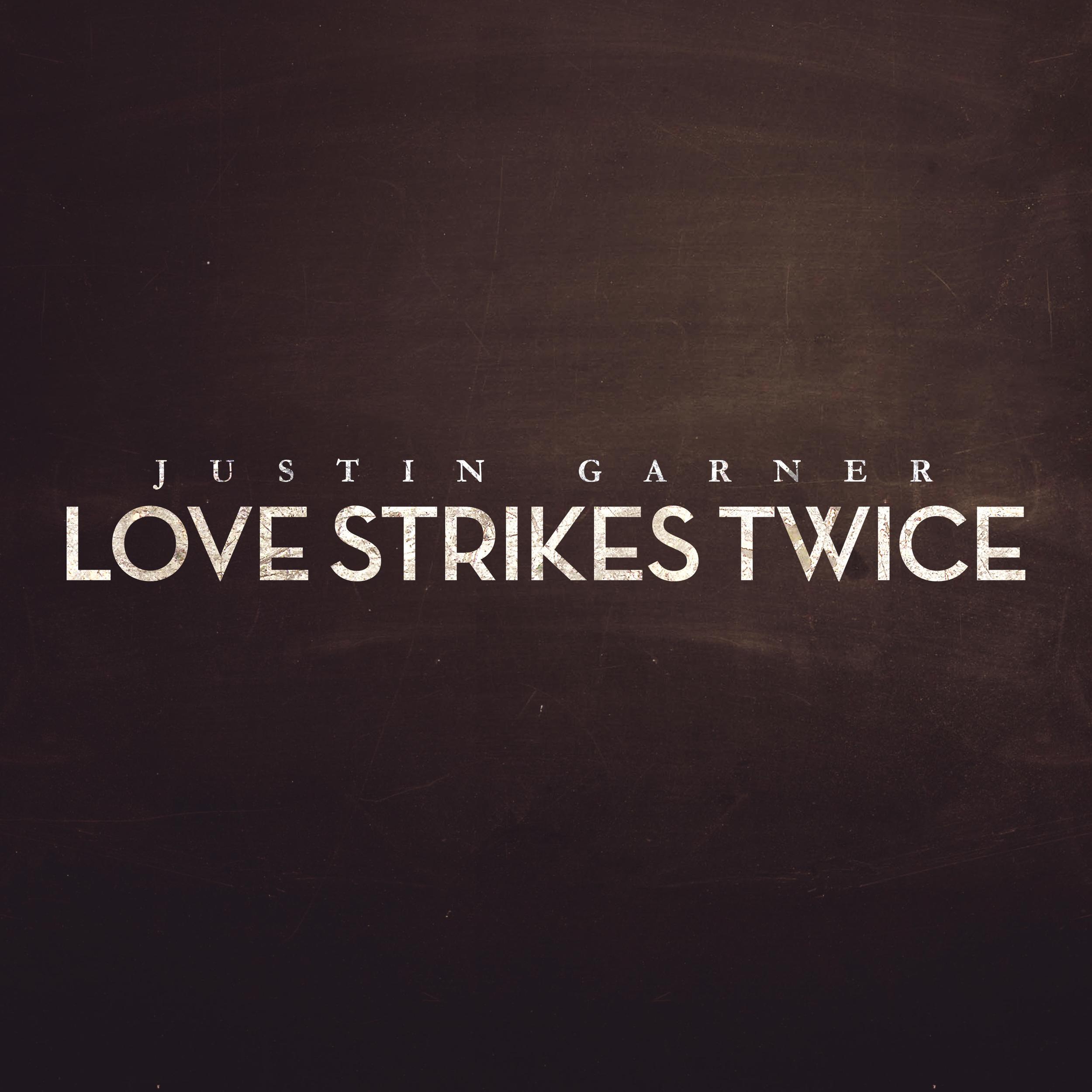 Love Strikes Twice Justin Garner