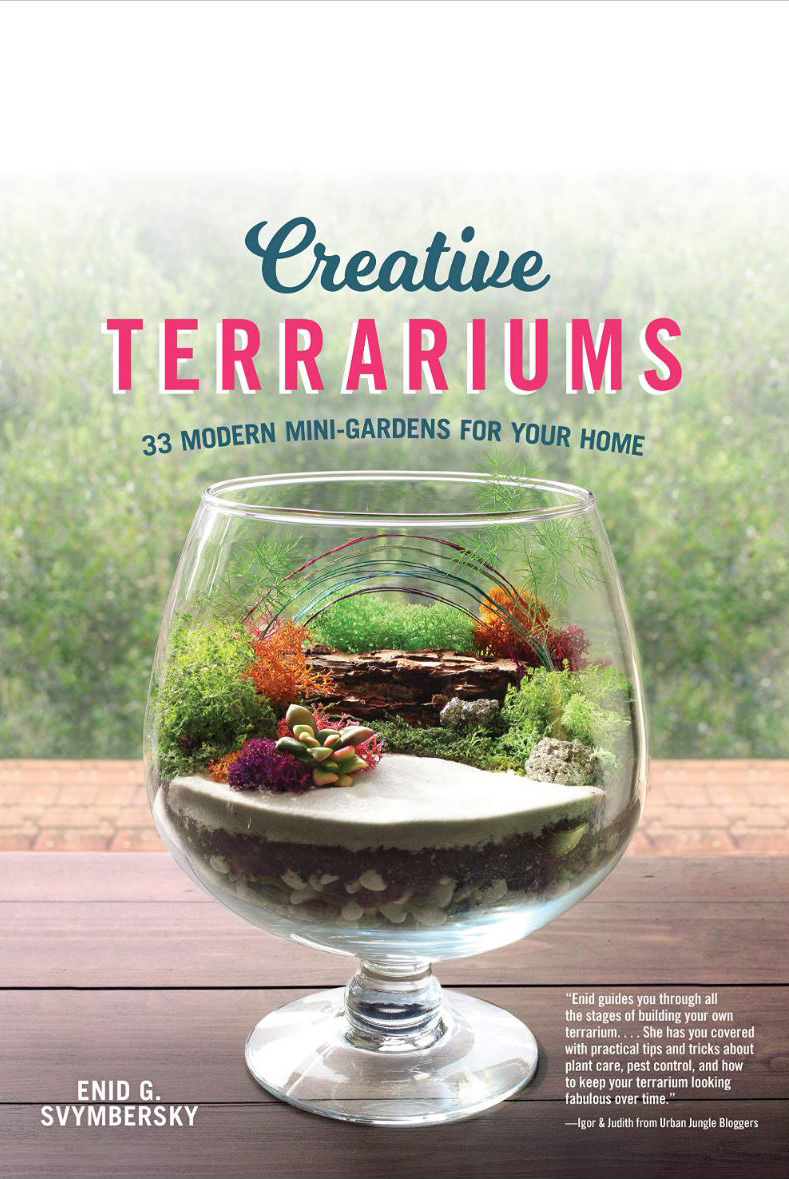 My Book Announcement! - Dear friends,I'm so happy to finally share with you the launch of my first book, Creative Terrariums (33 Modern Mini-Gardens for Your Home).