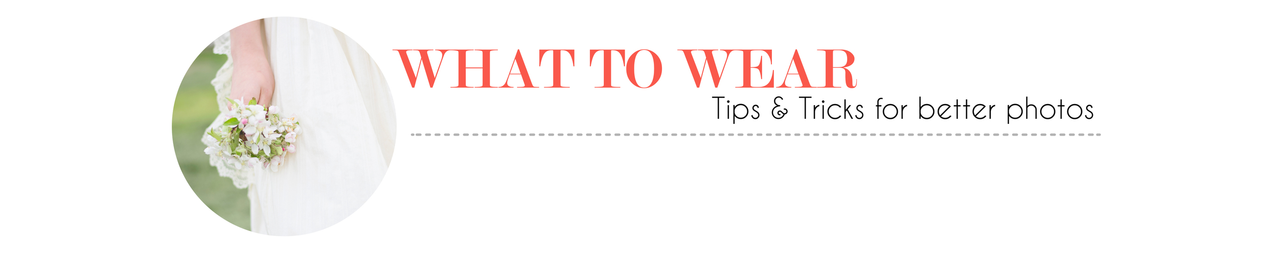 What to wear for your session, a dress guide