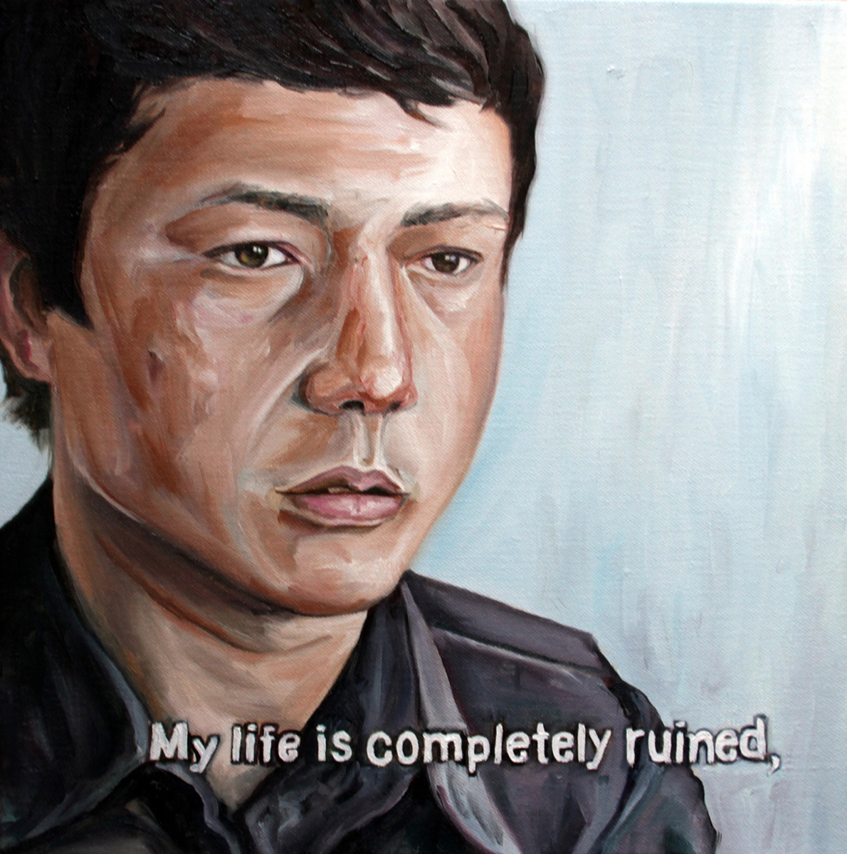 Untitled (My life is completely ruined,) Oil on Canvas  15.5 x 15.5 Inches  2013 2,000 USD