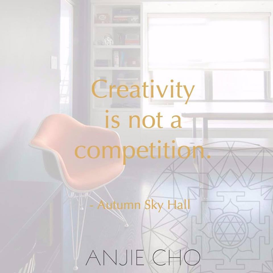 #Creativity  is not a competition. - #AutumnSkyHall   #holisticspaces   #fengshui   #interiors   #design   #wordswednesday