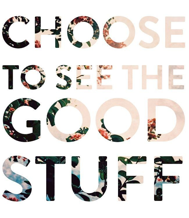 choose to see the good stuff