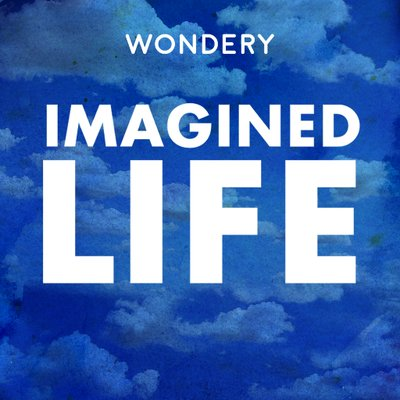 imagined life podcast, best podcasts