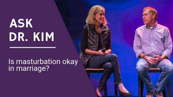 Ask Dr Kim Is masturbation okay in marriage.jpg