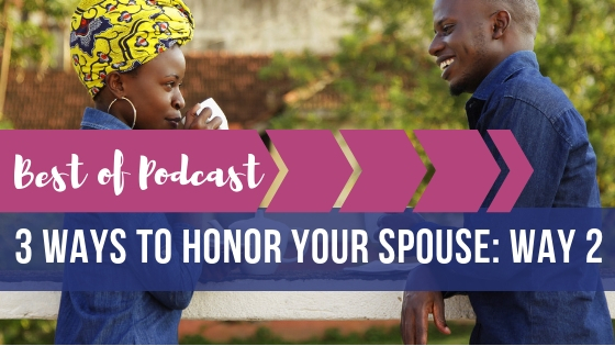 Best of Podcast 3 Ways to Honor Your Spouse_ Way 2 BANNER.jpg