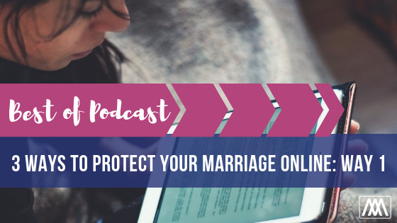 Best of Podcast 3 Ways to Protect Your Marriage Online_ Way 1 BANNER.png