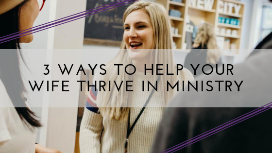 3 Ways To Help Your Wife Thrive in Ministry.png