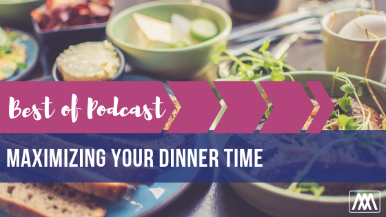 Best of Podcast Maximizing Your Dinner Time BANNER.png