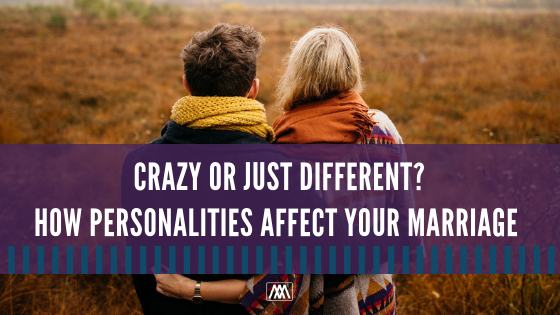 Crazy Or Just Different_ How Personalities Affect Your Marriage BANNER.png