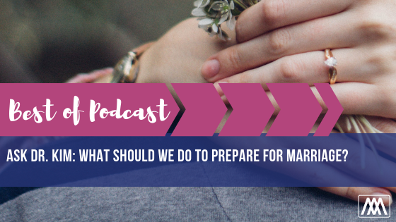 Best of Podcast Ask Dr. Kim_ What should we do to prepare for marriage_ BANNER.png