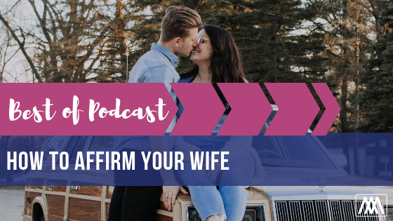 Best of Podcast How to Affirm Your Wife BANNER.png