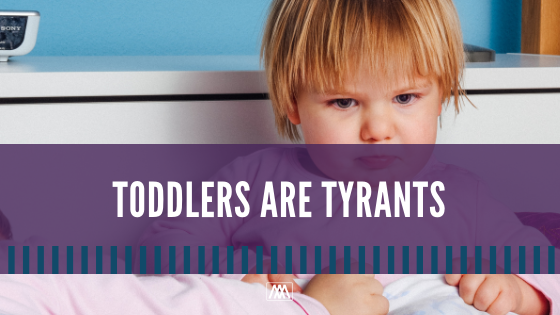 Toddlers are Tyrants (1).png