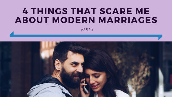 4 Things That Scare Me About Modern Marriages Part 2.png