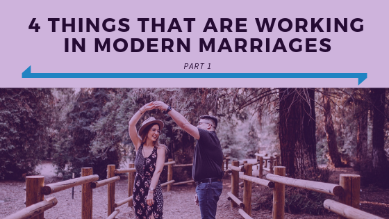4 Things That Are Working In Modern Marriages Part 1.png