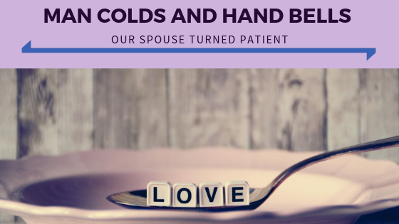 Man Colds and Hand Bells - Your Spouse Turned Patient.png