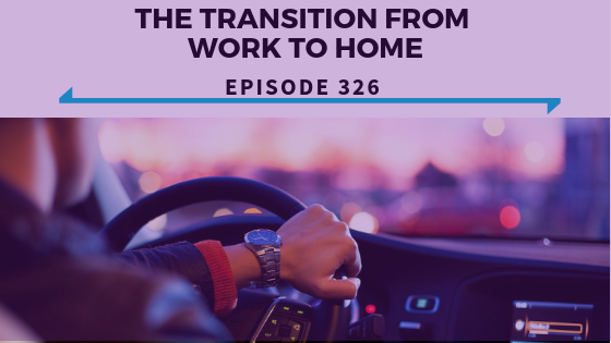 The Transition From Work To Home - Ep. 326.png