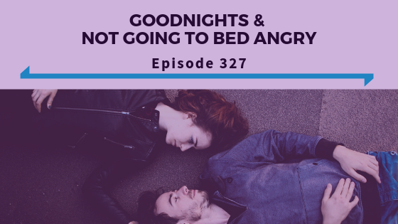 Goodnights & Not Going To Bed Angry - Ep. 327.png