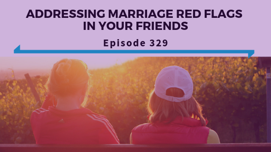 Addressing Marriage Red Flags In Your Friends - Ep. 329 (1).png