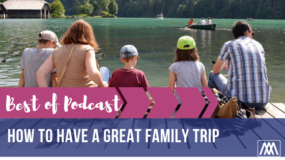 Best of Podcast- How to Have a Great Family Trip.png