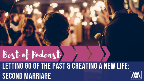 Best of Podcast-  Letting Go of the Past & Creating a New Life- Second Marriage.png