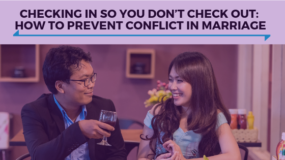 Checking In So You Don't Check Out- How To Prevent Conflict in Marriage - Ep. 335.png