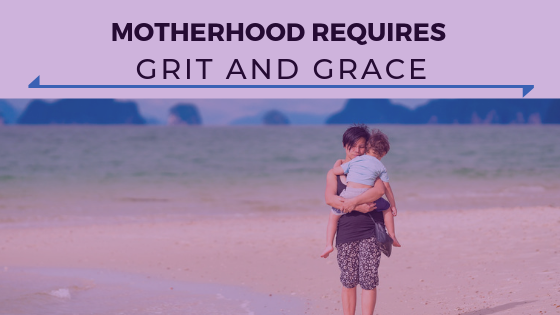 Motherhood Requires Grit and Grace - Ep. 338.png