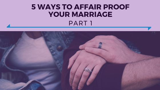 5 Ways to Affair Proof Your Marriage Part 1 - Ep. 339.png