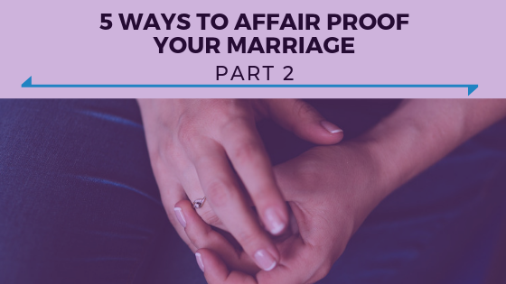 5 Ways to Affair Proof Your Marriage Part 2 - Ep. 340.png