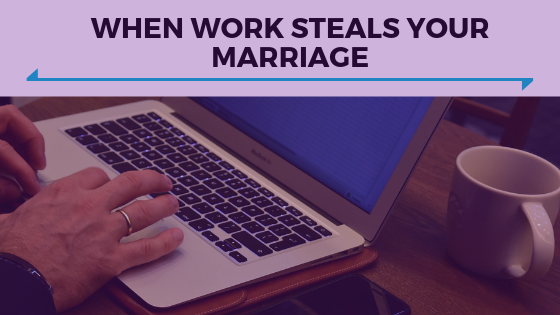 When Work Steals Your Marriage - Ep. 343.png