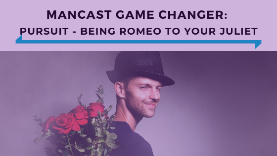 MANCAST Game Changer- Pursuit - Being Romeo To Your Juliet - Ep. 347.png