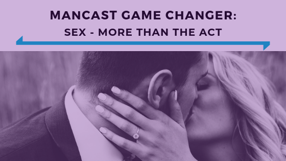 MANCAST Game Changer- Sex - More Than The Act - Ep. 348.png