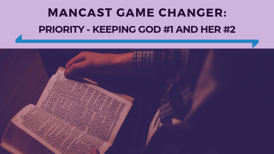 MANCAST Game Changer- Priority - Keeping God #1 And Her #2 - Ep. 351.png