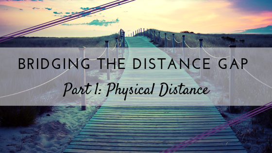 Bridging the Distance Gap Part 1  - Physical Distance.png