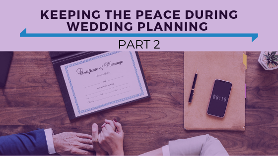 Keeping the Peace During Wedding Planning Part 2 - Ep. 365.png