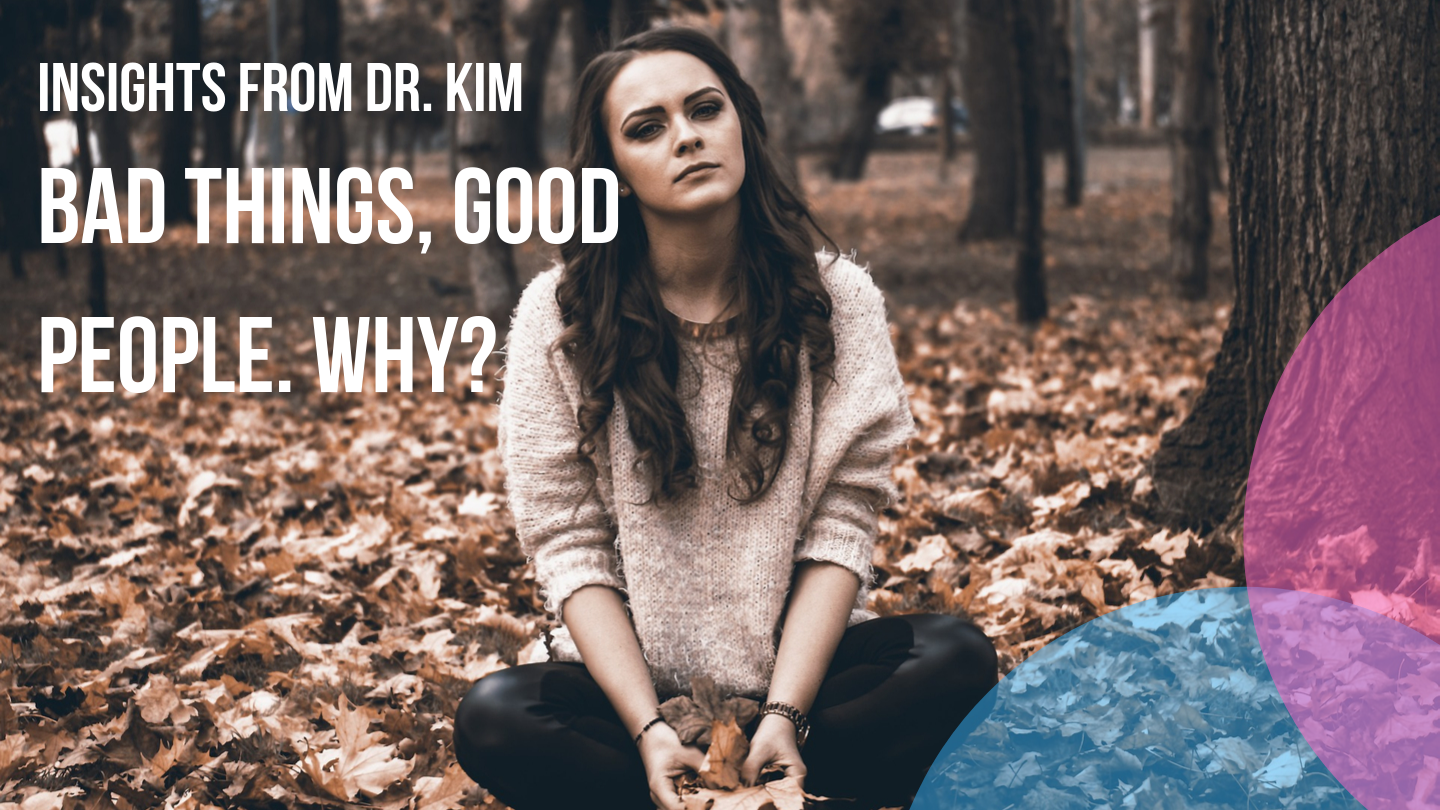 Insights from Dr. Kim_ Bad Things. Good People. Why_.png