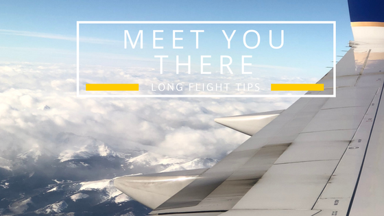 MEET YOU THERE | LONG FLIGHT TIPS